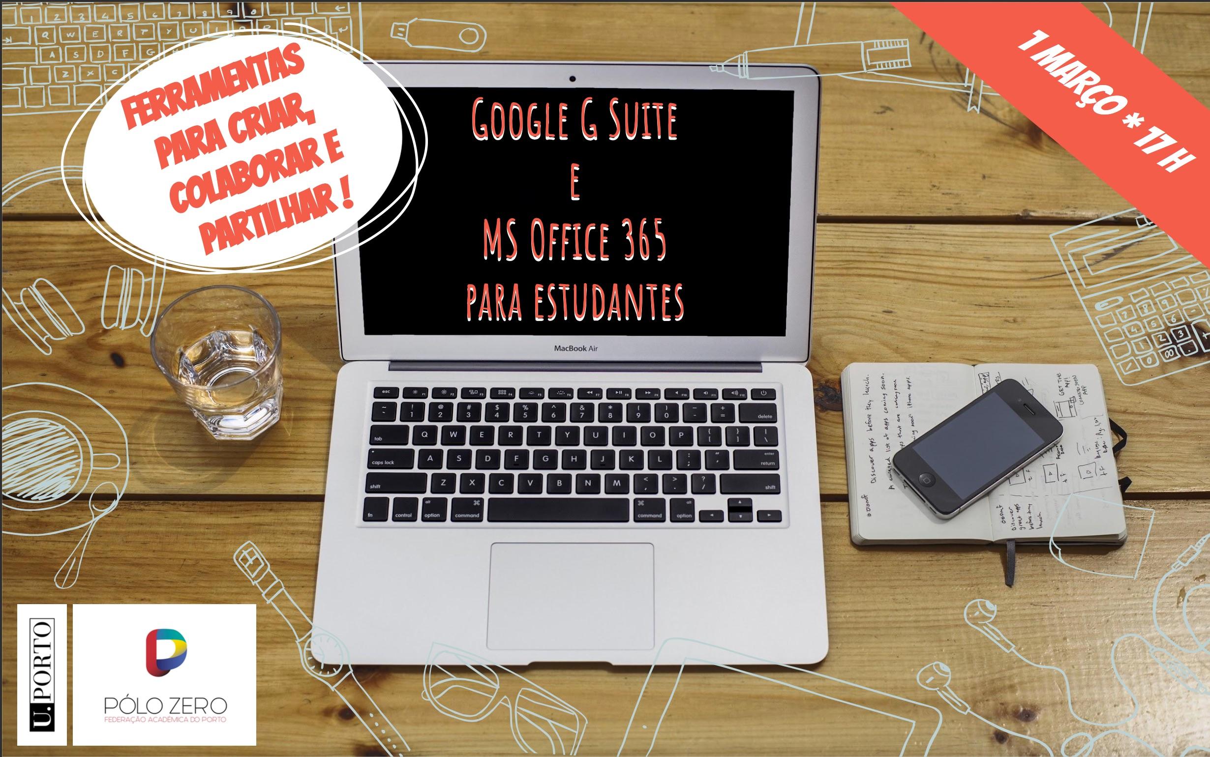 Google G Suite e MS Office 365 para estudantes: ferramentas para criar, colaborar e partilhar na cloud U.Porto