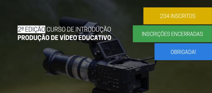 Arranque da 2ª Edição do Curso de Introdução à Produção de Vídeo Educativo